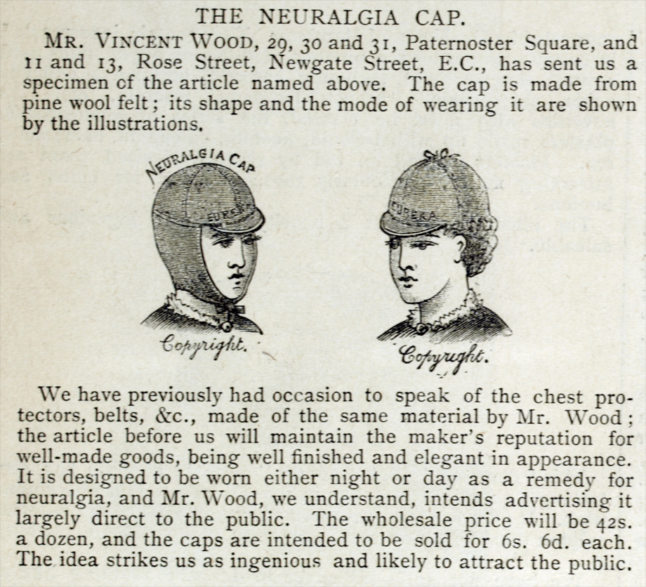 Mr Wood's Neuralgia Cap, as advertised on p. 90 of The British and Colonial Druggist (26 January 1889) was 'elegant in appearance'.  NLI Ref. 1K 2182