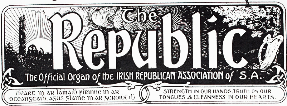 The Republic, the official organ of the Irish Republican Association of South Africa - Strength in our hands, truth on our tongues, & cleanness in our hearts
